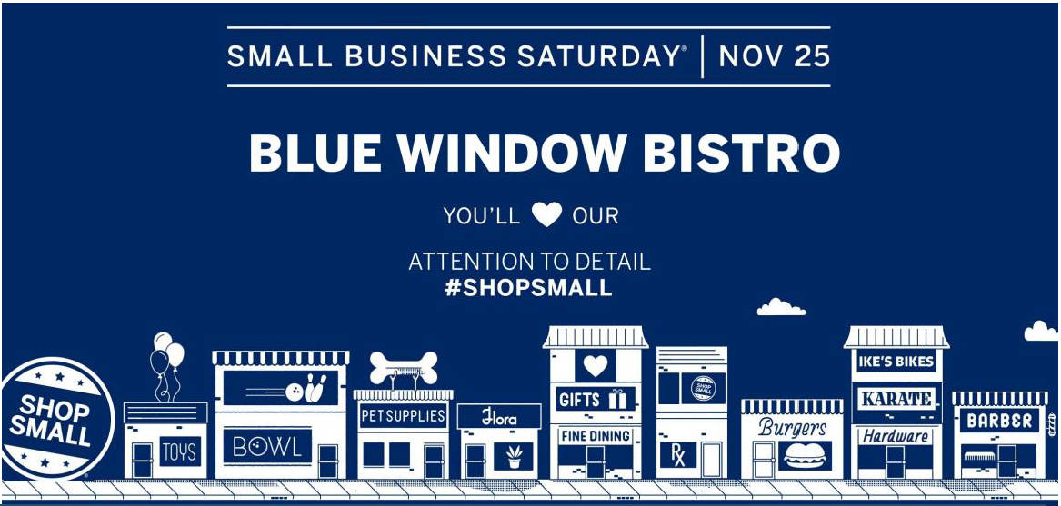 Celebrate Small Business Saturday at Blue Window Bistro